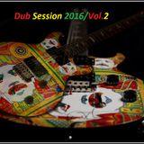 Dub Session 2016 Vol.2