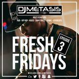 #FreshFridays EP. 3 (R&B, House, Dancehall, Hip Hop, Afrobeats & Grime)