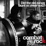 COMBAT ROCK Ep. 07- Did the old songs taunt or cheer you?