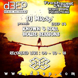 DJ MRcSp`pres. Known 4 Soul House Sessions (D3ep 54) Tuesday 09 / 10 / 18