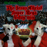 The Whore Church Presents: The Jesus Christ Super Mega B-Day Mix!