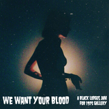 We Want Your Blood