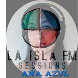 La Isla.FM Sessions @ Ana Azul (6/02/18)