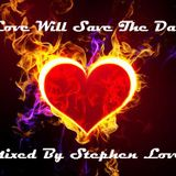 Love Will Save The Day - Mixed By Stephen Love