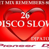 SET MIX REMEMBERS 80s ( 26 ) REMEMBERS MUSIC SLOW - DJPATO