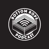 The Bottom Rope Episode 25 Review of that weekend in Brooklyn!