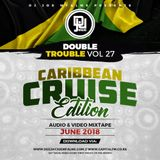 The Double Trouble Mixxtape 2018 Volume 27 Caribbean Cruise Edition
