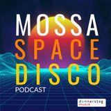 MOSSA - SPACE DISCO Podcast Episode 001