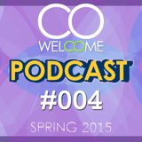 WELCOME PODCAST #004 - SPRING 2015
