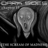 Dark Sides - chapter 15 [The Scream of Madness]