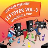 Stephan Mercury presents leftover 3 dancehall pop