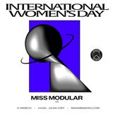 Miss Modular [IWD 2018 Takeover] - 11th March 2018