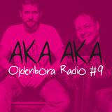 Oldenbora Radio #9 | AKA AKA