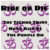 Ride or Die - Techno Twins Back2Back Hard Acid #1 (Purple Om)