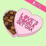 DJ 7L Love's Gonna Get'cha