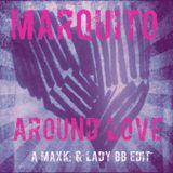 Marquito - Around Love (A MaxK: & Lady BB Edit)
