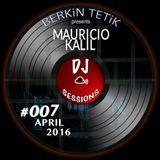 DJ Sessions 007 w/ Berkin Tetik featuring Mauricio Kalil [Apr 23, 2016]