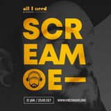 All I Need Radio Show pres. SCREAMOE (BG)