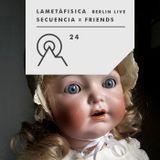 S3R24 - Secuencia X Friends - LAMETÀFISICA Berlin Live