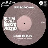 Nothing Is Like House Music #006 with Leon El Ray [Good For You Records]