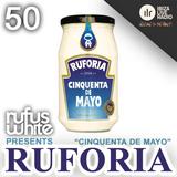 Rufus White - Ruforia Ep50 'Cinquenta De Mayo'