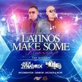 DJ Alex Dyamix & Kidd B Present : Latinos Make Some Noise ((The Mixtape))