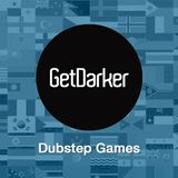GetDarker Dubstep Games Mix