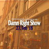 27. Feb '18 Damn Right Show