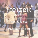 Pasha Fookin - Mixtape For Freizeit #18 (2012)