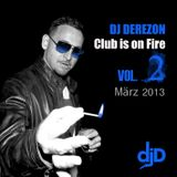 Club Is On Fire Vol 2 - Mixed by DJ DEREZON