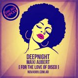 Maxi Aubert presents DeepNight RadioShow #77 - [FOR THE LOVE OF DISCO]