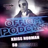 "Official Podcast ""So Addicted"" episode #12 by Kriss Norman"