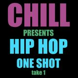 Chill Presents Hip Hop Hop One Shot Take 1
