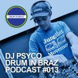 Drum In Braz Podcast #013 - DJ Psyco