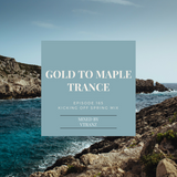 Gold to Maple Trance #165 Kicking off Spring Mix - Progressive, Uplifting and Psychedelic
