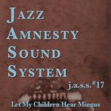 J.a.s.s. #17 : Let My Children Hear Mingus
