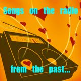 SONGS ON THE RADIO ...from the past... the others 80's ( and 70's) ...
