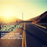 Lowplay Sound Deep House Podcast003 by Paul2Paul
