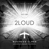 Business Class Podcast 080 - 2Loud