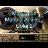 Muzica de Mahala Anii 90 - Colaj 2