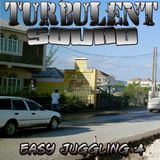 TURBULENT SOUND *** EASY JUGGLING 4 ***