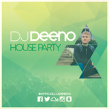 DJ DEENO - HOUSE PARTY