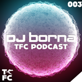 DJ BornA - TFC Podcast 003