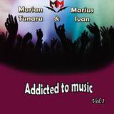 Marian Tunaru & Marius Ivan - Addicted to music ep.1