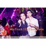 [Mixtrack] - Thần Buồn Party 1 - Chỉ Còn Những Mùa Nhớ