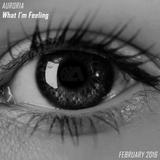 Auroria - What I'm Feeling (February 2016)