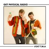 Get Physical Radio #347 (Guestmix by T.M.A)