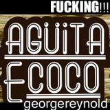 George - Your fucking Aguita de Coco ft Reynold ( Mixcloud )