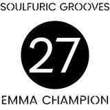 Soulfuric Grooves # 27 - Emma Champion - (March 29th 2020)