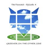 The FoxxCast - Ep. #4 [Greener on the Other Side]